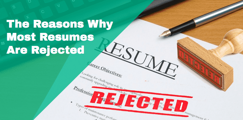 The Reasons Why Most Resumes Are Rejected